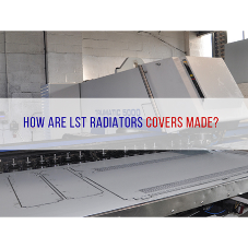 How are LST radiator covers made? [BLOG]